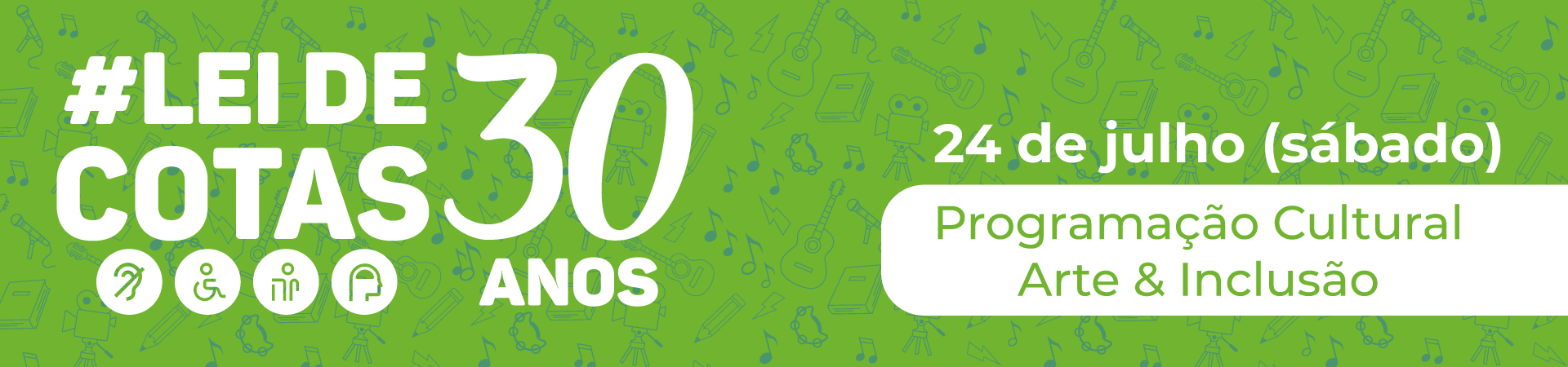 Card com fundo verde claro e imagens suaves de instrumentos musicais. Sobre o fundo, o texto: #Leidecotas30anos 24 de julho, sábado, programação cultural arte e inclusão.
